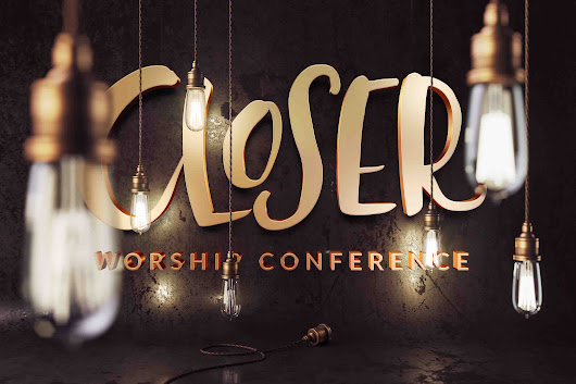 The Closer Worship Conference May 2017 |