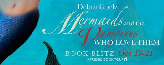 Book Blitz & Giveaway: Mermaids and the Vampires Who Love them by Debra Goelz (Fantasy, Young Adult, Audio)