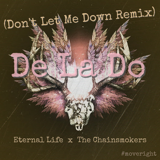 De La Do - Don't Let Me Down remix, by Eternal Life