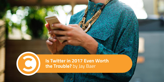 Is Twitter in 2017 Even Worth the Trouble? | Convince and Convert: Social Media Consulting and Content Marketing Consulting