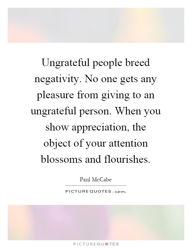 Ungrateful People Breed Negativity No One Gets Any Pleasure