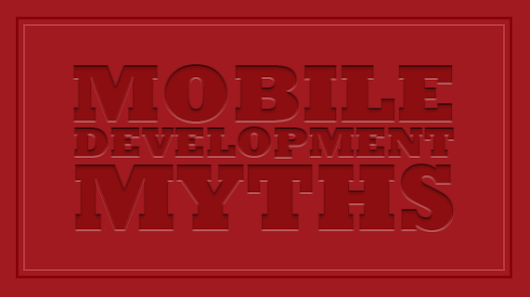 7 Myths of Early-Stage Enterprise Mobile Development