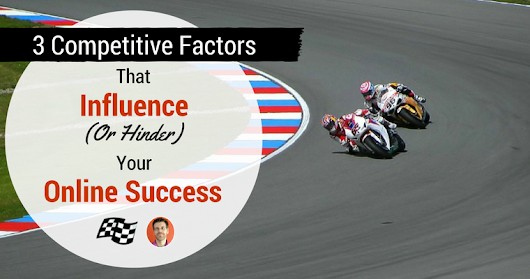 3 Competitive Factors That Influence (or Hinder) Your Online Success - Search Engine Journal