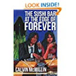 The Sushi Bar at the Edge of Forever - Kindle edition by Calvin McMillin. Literature & Fiction Kindle eBooks @ Amazon.com.
