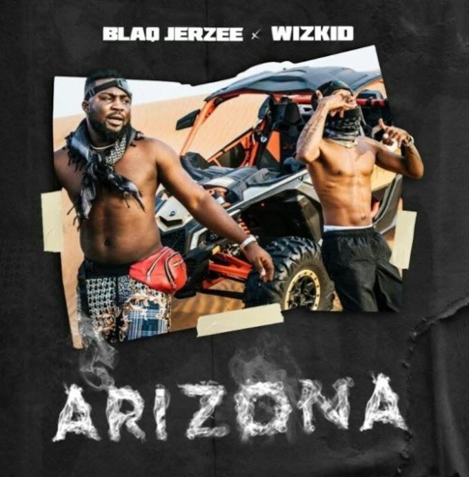 [MUSIC] Wizkid x Blaq Jerzee – Arizona