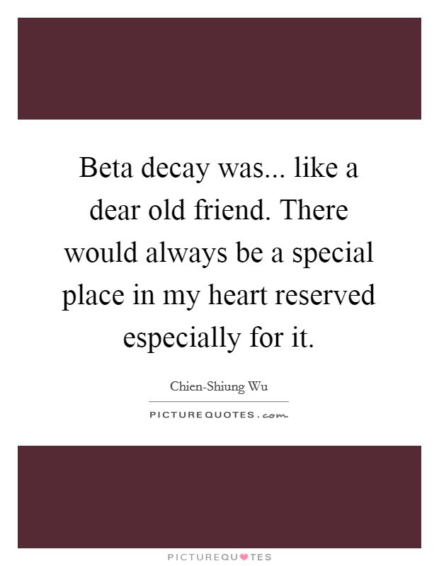 Beta Decay Was Like A Dear Old Friend There Would Always Be