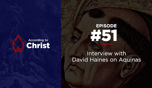 Ep. #51: Interview With David Haines On Thomas Aquinas