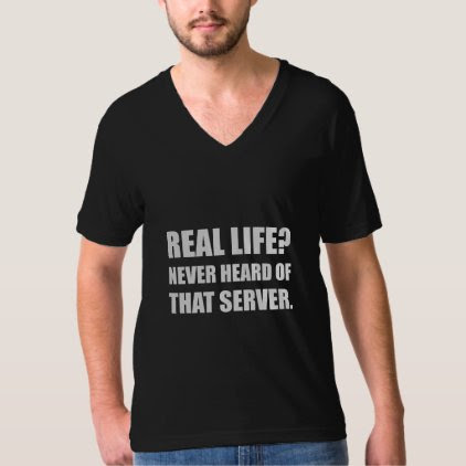 Real Life Never Heard Server T-Shirt