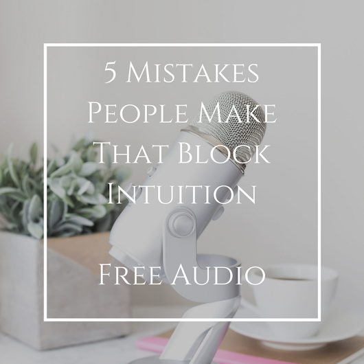 5 Mistakes People Make that Block Intuition |