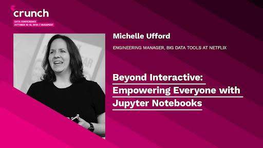 Michelle Ufford: Beyond Interactive: Empowering Everyone with Jupyter Notebooks - Netflix