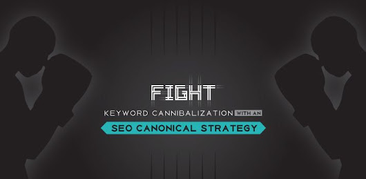 Fight Keyword Cannibalization with a Canonical SEO Strategy by Vertical Measures