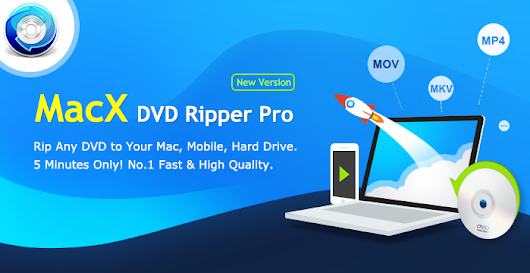 MacX DVD Ripper Pro Review – Rip All Types of DVDs