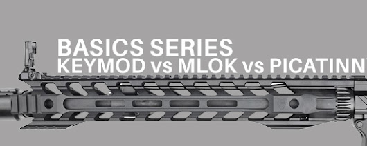 Basics Series: KeyMod vs M-LOK vs Picatinny – The Armory Blog