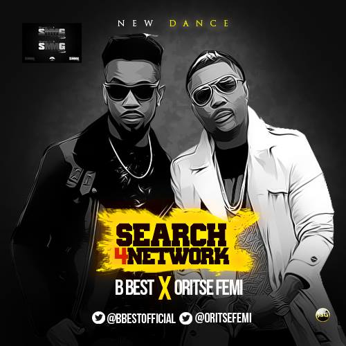 B Best  - Search 4 Network ft. Oritse Femi  | Contest