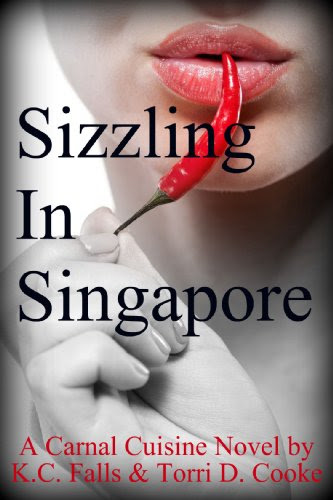 Sizzling in Singapore (A Carnal Cuisine Novel) by K.C. Falls