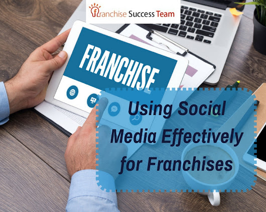 Using Social Media Effectively for Franchises - Franchise Success Team