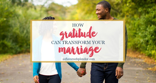 How Gratitude Can Transform Your Marriage - 21 Flavors of Splendor