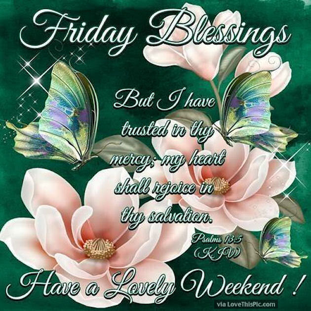 Friday Blessings Have A Lovely Weekend Image Pictures Photos And