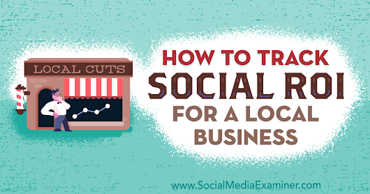 How to Track Social ROI for a Local Business : Social Media Examiner
