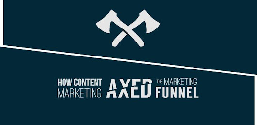 How Content Marketing Axed the Marketing Funnel
