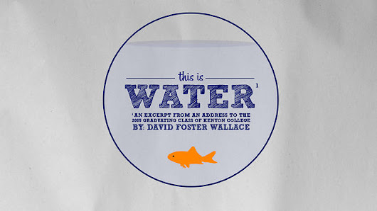THIS IS WATER - By David Foster Wallace