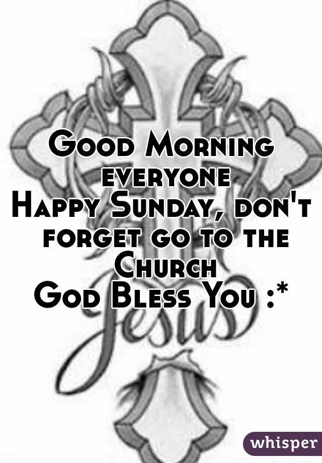Good Morning Everyone Happy Sunday Dont Forget Go To The Church