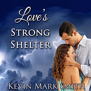 Love's Strong Shelter | [Kevin Mark Smith]
