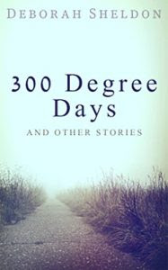 300 Degree Days and Other Stories by Deborah Sheldon