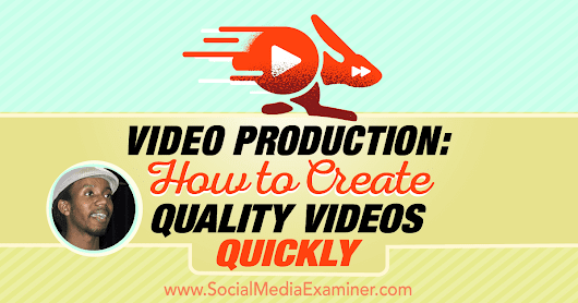 Video Production: How to Create Quality Videos Quickly : Social Media Examiner