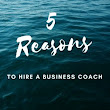 5 Reasons to Work With a Business Coach | Hybrid Business Advisors