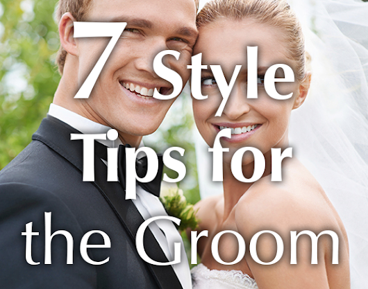 7 Style Tips for the Groom on the Big Day