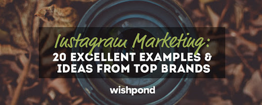 Instagram Marketing: 20 Excellent Examples & Ideas from Top Brands | Social Media News