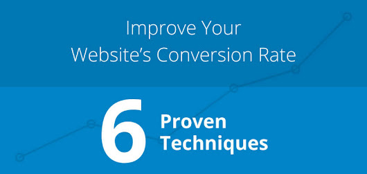 6 Proven Techniques To Improve Your Website's Conversion Rate