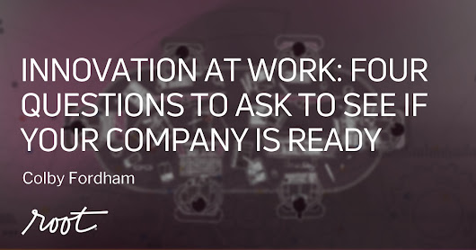 Innovation at Work: Four Questions to Ask to See if Your Company is Ready | Root Inc
