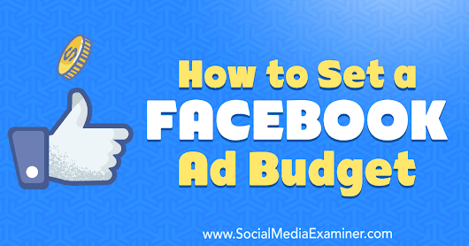 How to Set a Facebook Ad Budget : Social Media Examiner