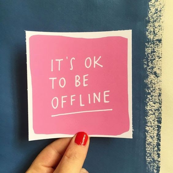 It's OK to be offline.