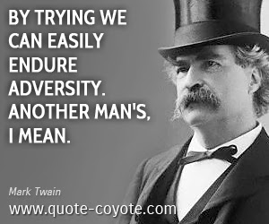 Mark Twain By Trying We Can Easily Endure Adversity Anoth