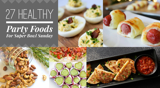 27 Healthy Party Foods For Super Bowl Sunday - Family Style Schooling