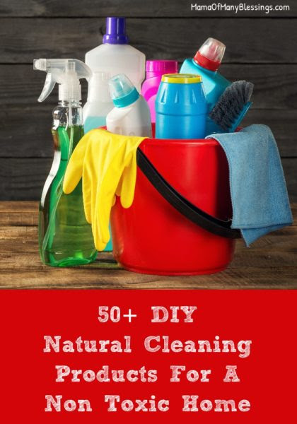 50+ DIY Natural Cleaning Products For A Non Toxic Home