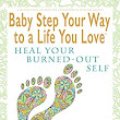 Baby Step Your Way to a Life You Love: Heal Your Burned-Out Self (A Self-Help How-To Guide for Empowerment and Personal Growth) - Kindle edition by Shelli Johnson. Self-Help Kindle eBooks @ Amazon.com.