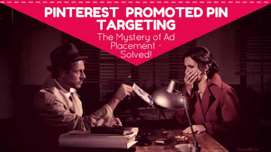 Pinterest Promoted Pin Targeting & The Mystery of Ad Placements [Infographic] - Alisa Meredith Marketing - Content Marketing For Our Visual Era