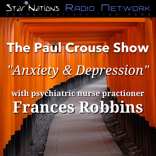 "Paul Crouse Show #38 - ""Anxiety & Depression"" with Frances Robbins"