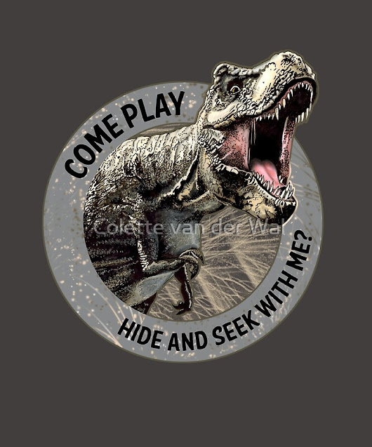 "'DINOSAUR T-Rex ""Come Play Hide and Seek with Me?"" ' by Colette van der Wal"