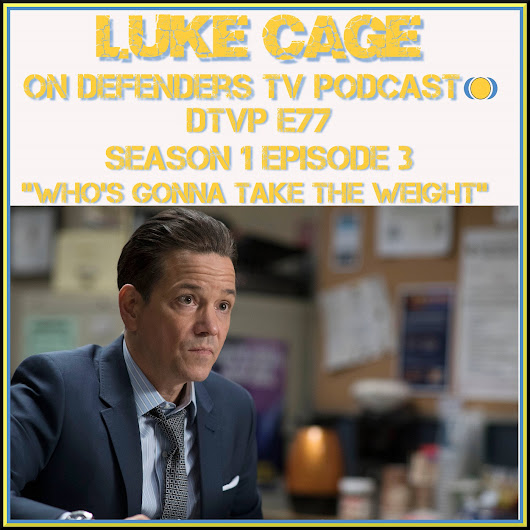 Luke Cage Episode 3 Podcast Who's Gonna Take The Weight – Defenders TV Podcast Episode 77