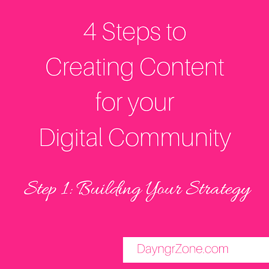 Four Steps to Creating Content for your Digital Community - Step 1: Strategy - DayngrZone Media