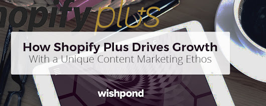 How Shopify Plus Drives Growth with a Unique Content Marketing Ethos (An Interview)