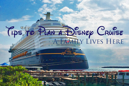 Tips to Plan a Disney Cruise - A Family Lives Here