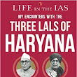 Life in the IAS-My encounters with the three lals of Haryana by Ram Varma- Review