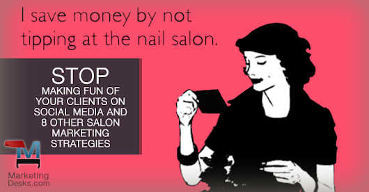 Salon Marketing Priorities - Stop Making Fun of Clients on Social Media