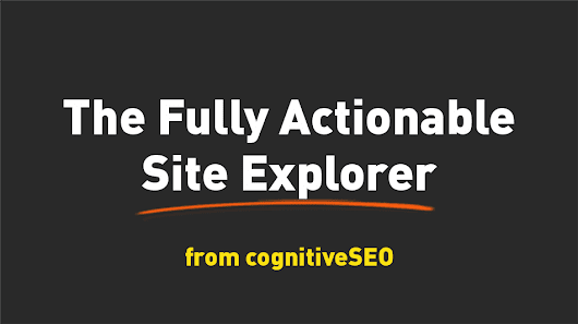 The Fully Actionable Site Explorer from cognitiveSEO